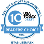 "iStabilizer Flex Wins USA TODAY 10Best 2014 Award! ""Best App Gadget for Phone Pics 2014 10Best Readers' Choice Travel Awards"" ""Keeping your hand steady when capturing a shot can be very difficult, but shakes can ruin your results. With this tripod you can mount your smartphone and adjust the flexible legs to find the perfect angle. It�s portable and it has a standard tripod thread for cameras too."" - USA Today"