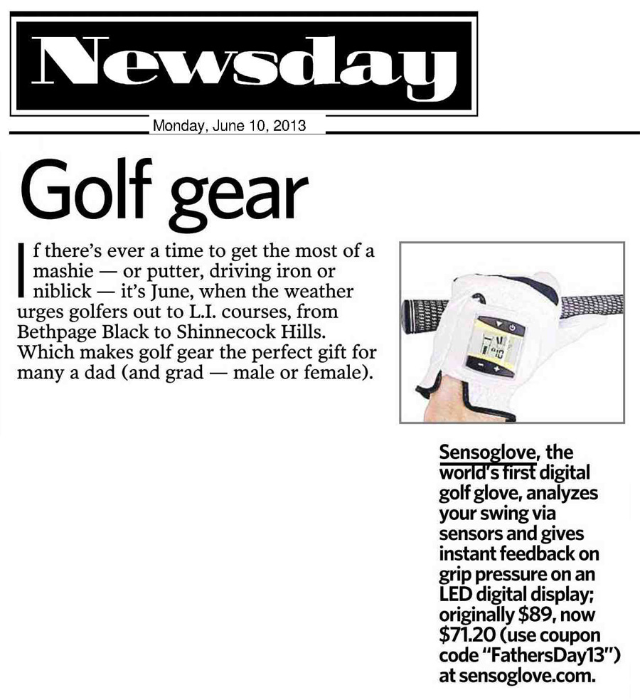 "SensoGlove in Newsday ""SensoGlove, the world's first digital golf glove, analyzes your swing via sensors and gives instant feedback."""