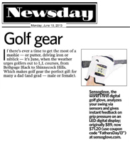 SensoGlove in Newsday �SensoGlove, the world�s first digital golf glove, analyzes your swing via sensors and gives instant feedback.�
