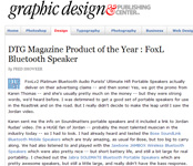 "foxL Wins DTG Magazine's Product of the Year! ""FoxLv2 Platinum Bluetooth Audio Purists' Ultimate Hifi Portable Speakers actually deliver on their advertising claims -- and then some! Yes, we got the promo from Karen Thomas -- and she's usually pretty much on the money,"" said Fred Showker, DTG Magazine."